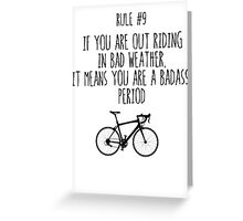 Rule #9 If you are out riding in bad weather, it means you are a badass. Period Greeting Card