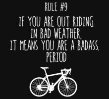 Rule #9 If you are out riding in bad weather, it means you are a badass. Period by BonniePortraits