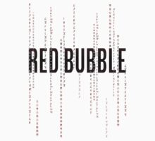 Red Bubble Matrix by RockHouseCo