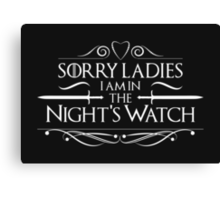 Sorry ladies, I am in the nights watch - Game of Thrones T-Shirt Canvas Print