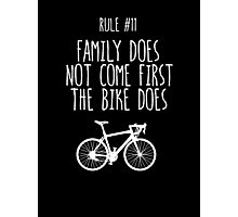 Rule #11 Family does not come first. The bike does. Photographic Print