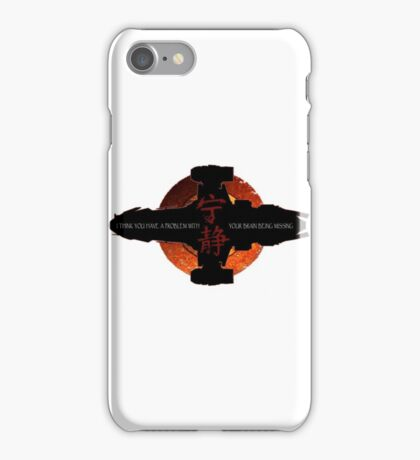 I think you have a problem with your brain being missing iPhone Case/Skin