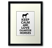Keep calm and love Quarter horses Framed Print