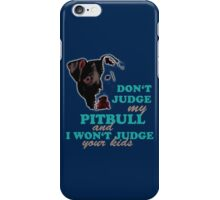 don't judge my pitbull and i won't judge your kids iPhone Case/Skin