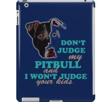 don't judge my pitbull and i won't judge your kids iPad Case/Skin