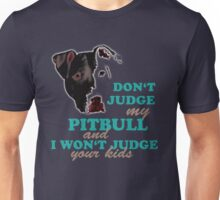 don't judge my pitbull and i won't judge your kids Unisex T-Shirt
