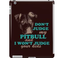 don't judge my pitbull and i won't judge your kids iPad Case/Skin