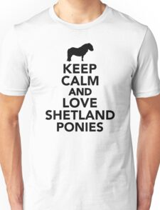 Keep calm and love Shetland Ponies Unisex T-Shirt