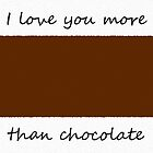 I love you more than chocolate. {Attach chocolate bar to card.} by starcloudsky