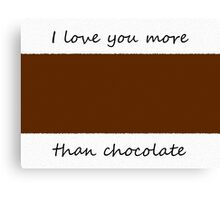 I love you more than chocolate. {Attach chocolate bar to card.} Canvas Print