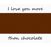 I love you more than chocolate. {Attach chocolate bar to card.} Photographic Print