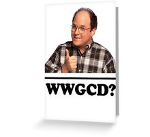What Would George Costanza Do? Greeting Card