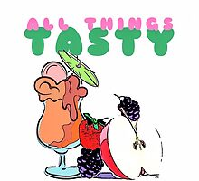 ALL THINGS TASTY by TONYARTIST