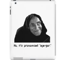 "No, it's pronounced ""eye-gor."" iPad Case/Skin"