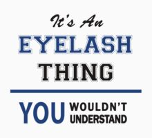 It's an EYELASH thing, you wouldn't understand !! by thinging