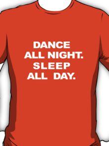Dance All Night. Sleep All Day T-Shirt
