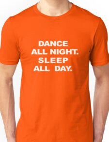 Dance All Night. Sleep All Day Unisex T-Shirt