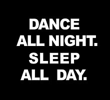 Dance All Night. Sleep All Day by hipsterapparel