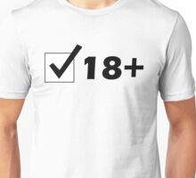 18+ - Are You Legal? Unisex T-Shirt