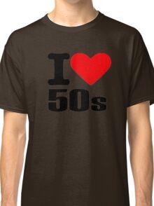 I love 50s Classic T-Shirt