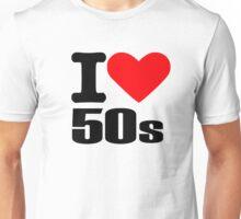 I love 50s Unisex T-Shirt