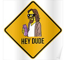 Hey Dude - Funny warning sign Poster