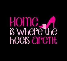 Home is where the heels AREN'T! by jazzydevil