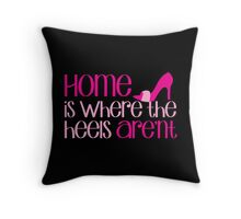 Home is where the heels AREN'T! Throw Pillow