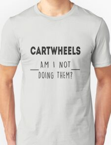 Cartwheels. Am I not doing them? T-Shirt