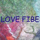 I LOVE FIBER! by Felt4Ewe