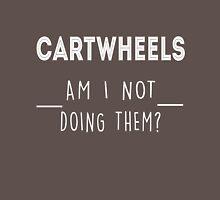 Cartwheels. Am I not doing them? Unisex T-Shirt