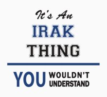 It's an IRAK thing, you wouldn't understand !! by thinging