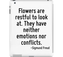 Flowers are restful to look at. They have neither emotions nor conflicts. iPad Case/Skin