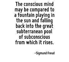 The conscious mind may be compared to a fountain playing in the sun and falling back into the great subterranean pool of subconscious from which it rises. Photographic Print