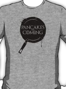 Pancakes Are Coming- Black Version T-Shirt