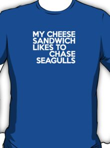 My cheese sandwich likes to chase seagulls T-Shirt