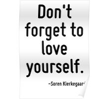 Don't forget to love yourself. Poster
