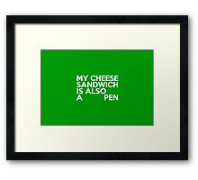 My cheese sandwich is also a pen Framed Print