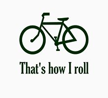 That's how I roll Unisex T-Shirt