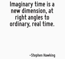 Imaginary time is a new dimension, at right angles to ordinary, real time. by Quotr