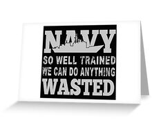 Navy So Well Trained We Can Do Anything Wasted - Tshirts & Hoodies Greeting Card