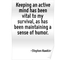 Keeping an active mind has been vital to my survival, as has been maintaining a sense of humor. Poster