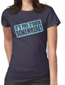 It's 5 O'Clock Somewhere Womens Fitted T-Shirt