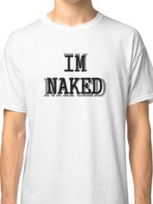 im naked Classic T-Shirt