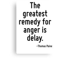 The greatest remedy for anger is delay. Canvas Print