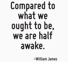 Compared to what we ought to be, we are half awake. T-Shirt