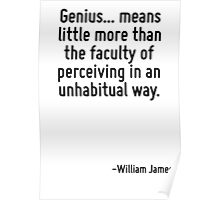 Genius... means little more than the faculty of perceiving in an unhabitual way. Poster