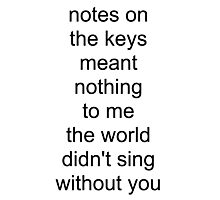 the world didn't sing without you (black text) Photographic Print