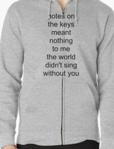 the world didn't sing without you (black text) Zipped Hoodie