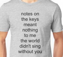 the world didn't sing without you (black text) Unisex T-Shirt